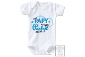 Body de bébé mon papy est pas parfait est alors garçon
